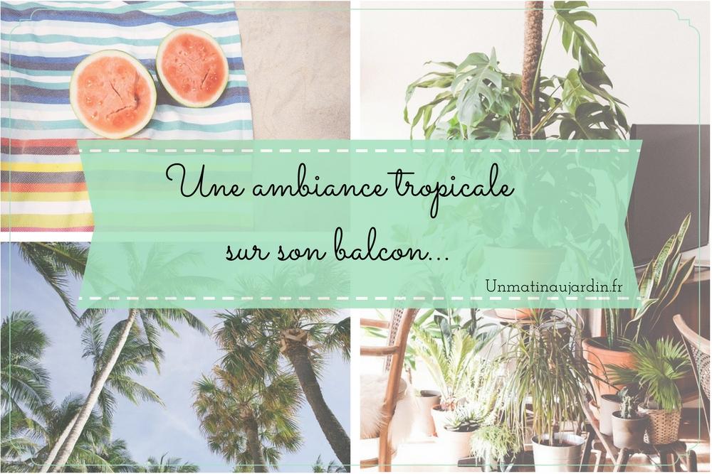 Créer une ambiance tropicale (sur son balcon, sa terrasse…)