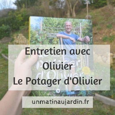 Entretien avec Olivier – Le potager d'Olivier, Jardinier Youtubeur et auteur